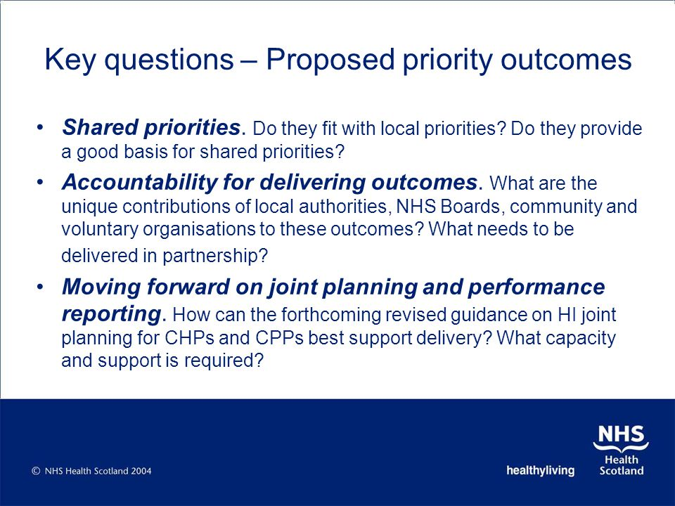 Key questions – Proposed priority outcomes Shared priorities. Do they fit with local priorities? Do they provide a good basis for shared priorities? A