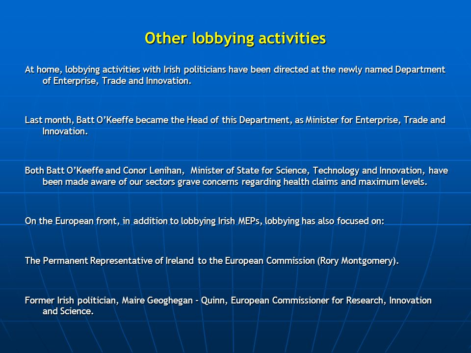 Other lobbying activities At home, lobbying activities with Irish politicians have been directed at the newly named Department of Enterprise, Trade and Innovation.