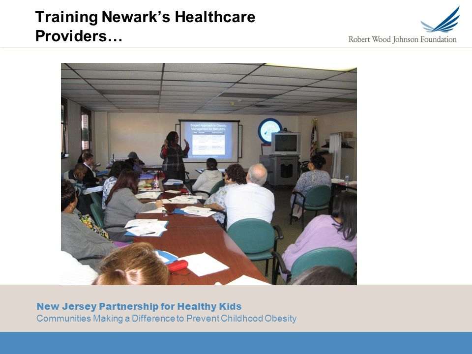 New Jersey Partnership for Healthy Kids Communities Making a Difference to Prevent Childhood Obesity Training Newark's Healthcare Providers…