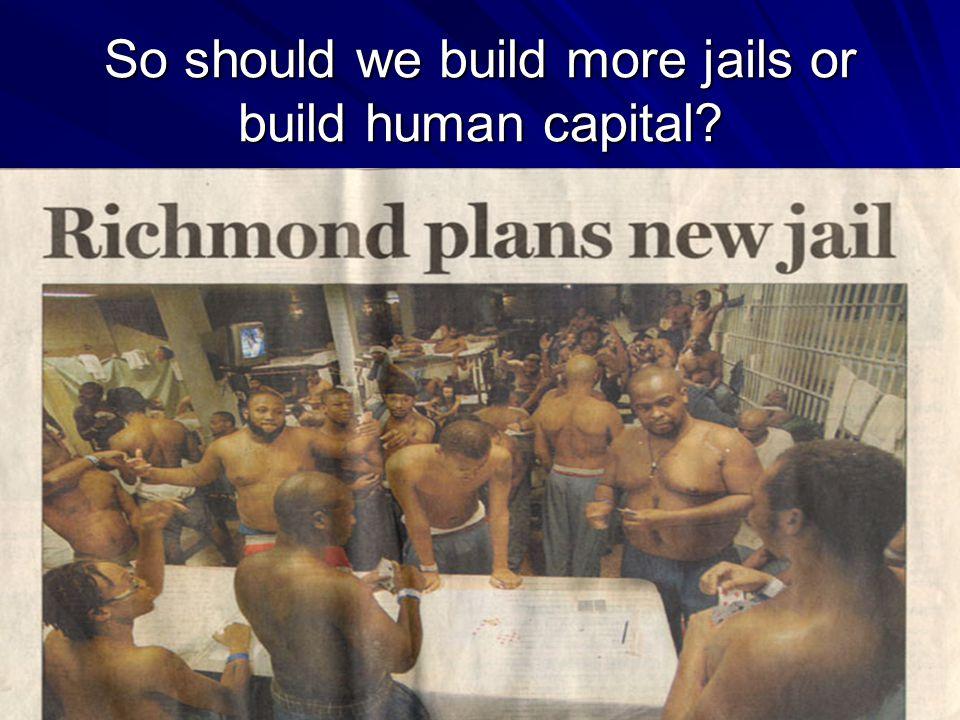 So should we build more jails or build human capital