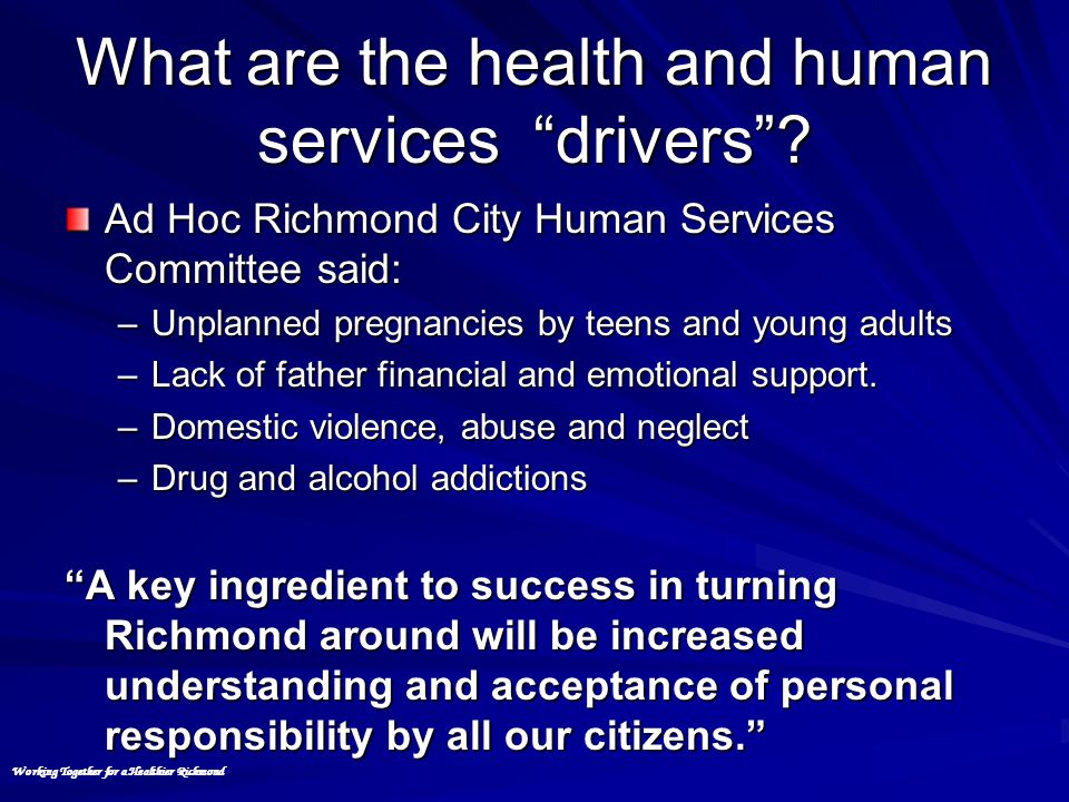 "What are the health and human services ""drivers""? Ad Hoc Richmond City Human Services Committee said: –Unplanned pregnancies by teens and young adults"
