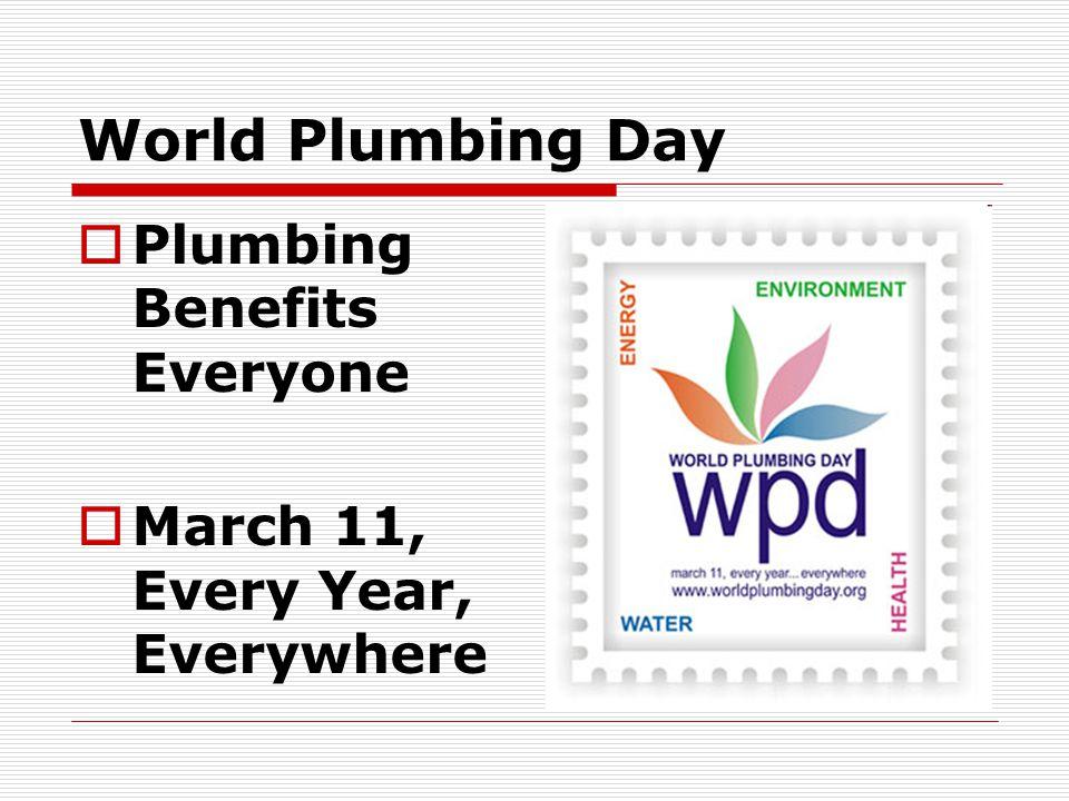World Plumbing Day  Plumbing Benefits Everyone  March 11, Every Year, Everywhere