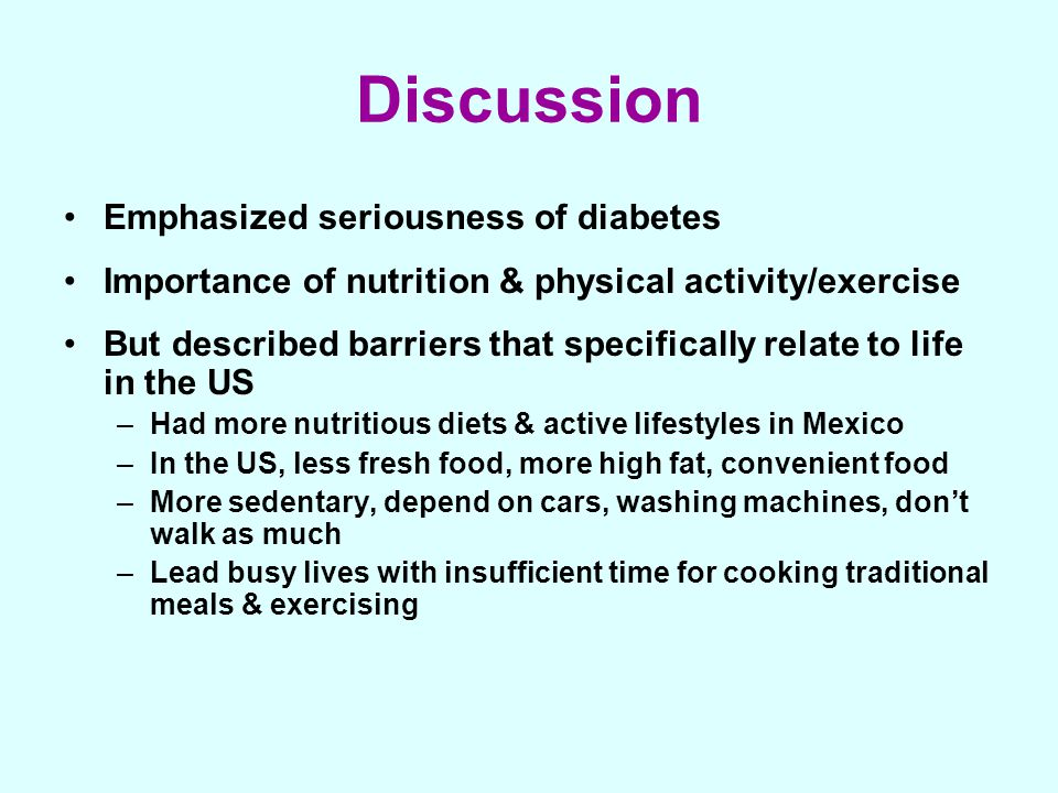 Discussion Emphasized seriousness of diabetes Importance of nutrition & physical activity/exercise But described barriers that specifically relate to
