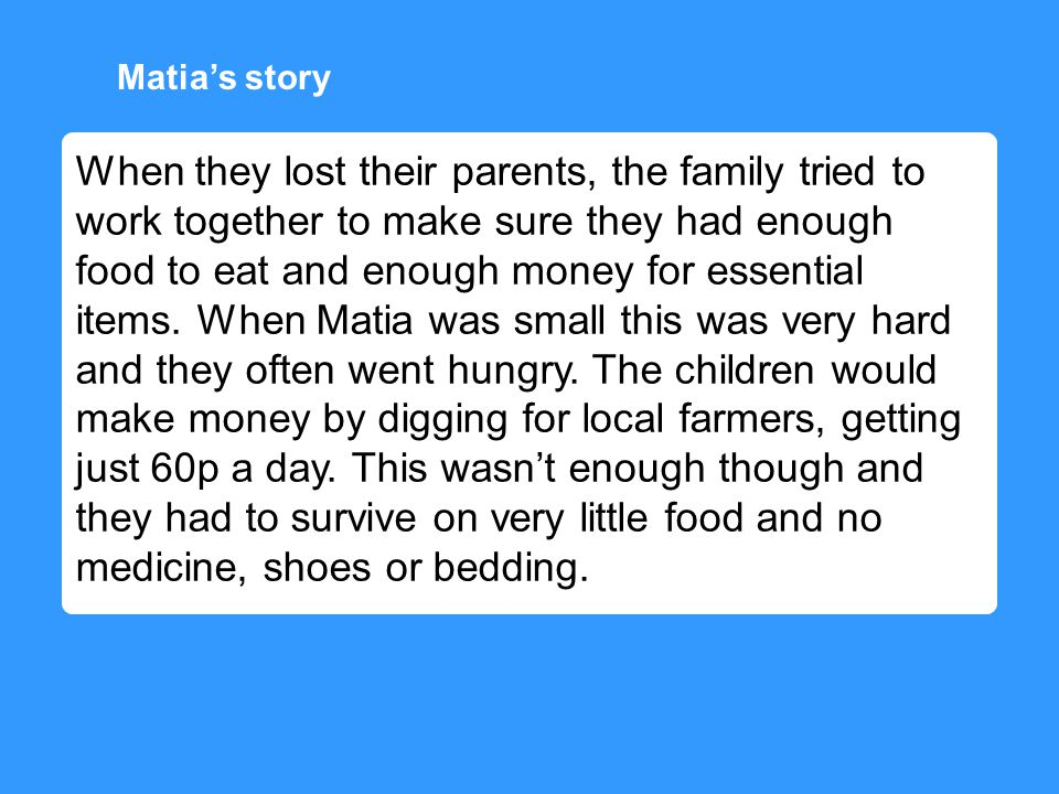 When they lost their parents, the family tried to work together to make sure they had enough food to eat and enough money for essential items.