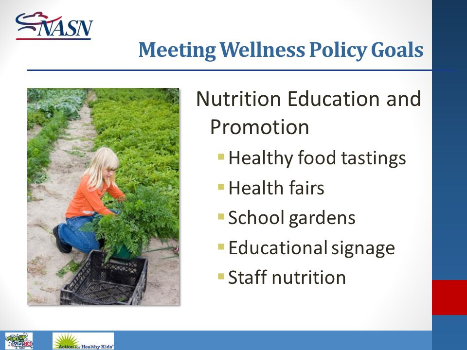 Name of Presentation Meeting Wellness Policy Goals Nutrition Education and Promotion  Healthy food tastings  Health fairs  School gardens  Educati