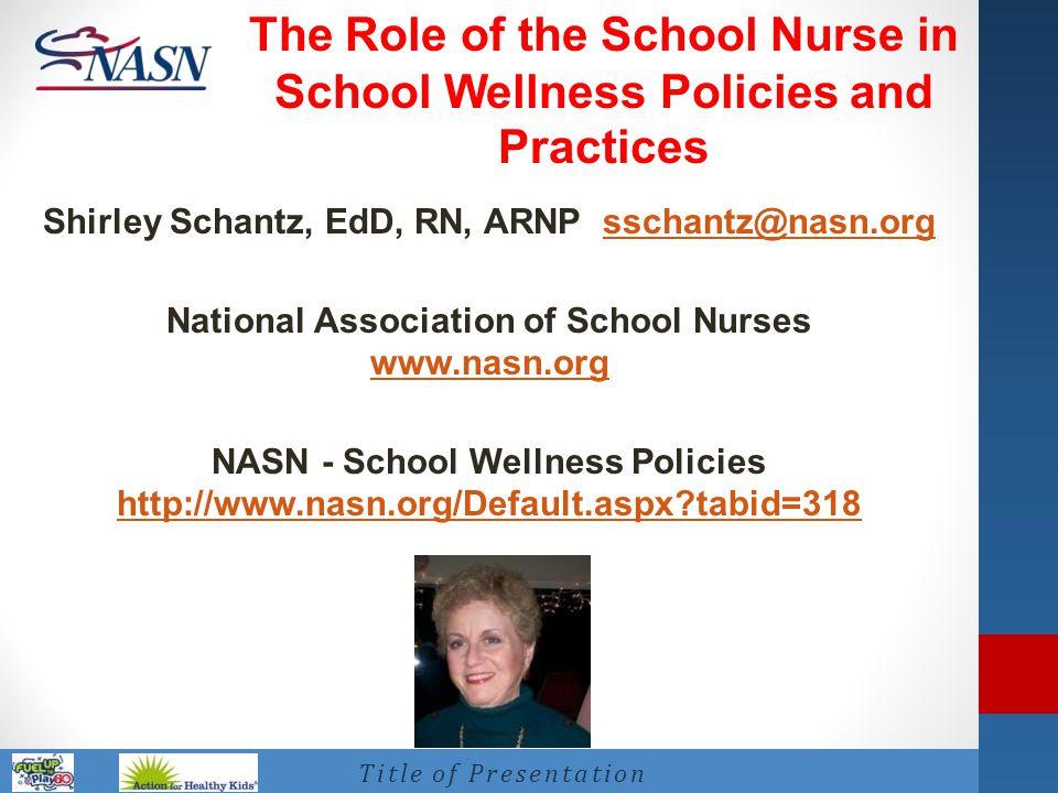 Name of Presentation Title of Presentation Shirley Schantz, EdD, RN, ARNP sschantz@nasn.org National Association of School Nurses www.nasn.orgsschantz