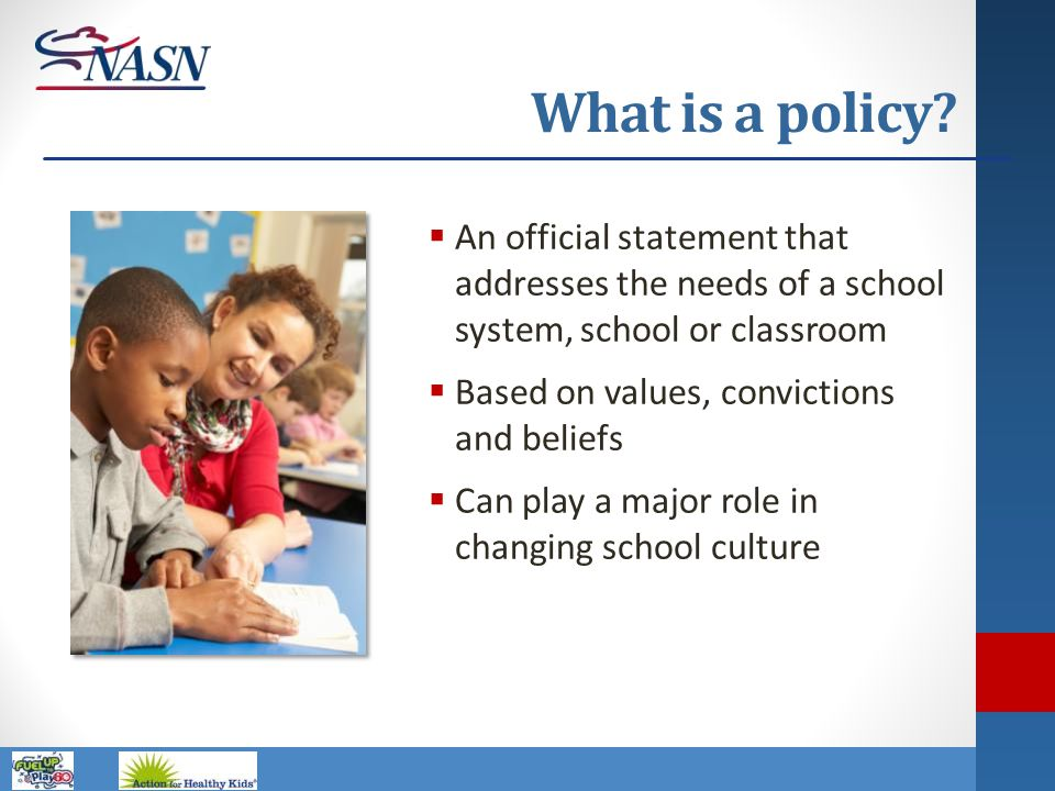 Name of Presentation What is a policy?  An official statement that addresses the needs of a school system, school or classroom  Based on values, con