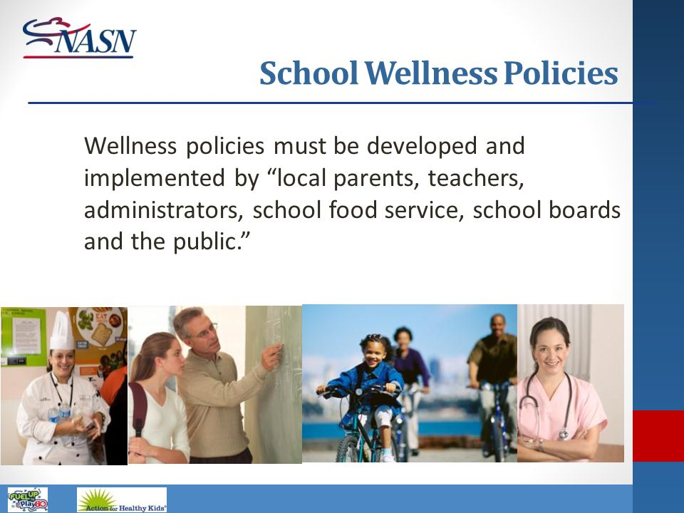 """Name of Presentation Wellness policies must be developed and implemented by """"local parents, teachers, administrators, school food service, school boar"""