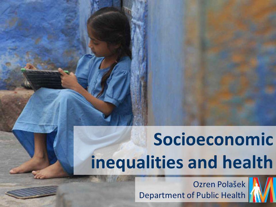 Socioeconomic inequalities and health Ozren Polašek Department of Public Health