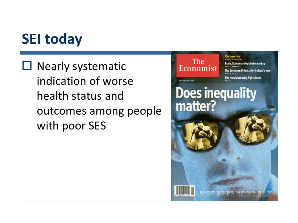 SEI today  Nearly systematic indication of worse health status and outcomes among people with poor SES