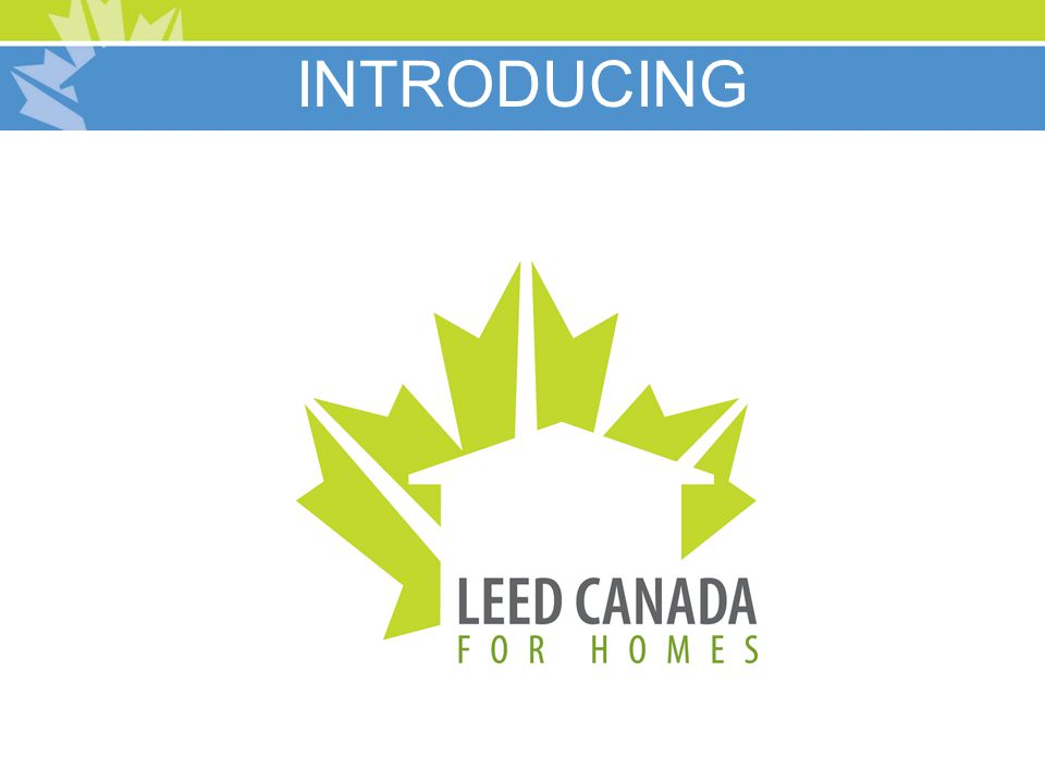 Rating System LEED Canada for Homes Certification Levels Number of LEED Canada for Homes Points Required Certified45—59 Silver60—74 Gold75—89 Platinum90—136 Total available points136 LEED Homes are certified by earning points, drawn from several categories designed to rate different areas of the project from design to water efficiency to indoor environmental quality The rating system