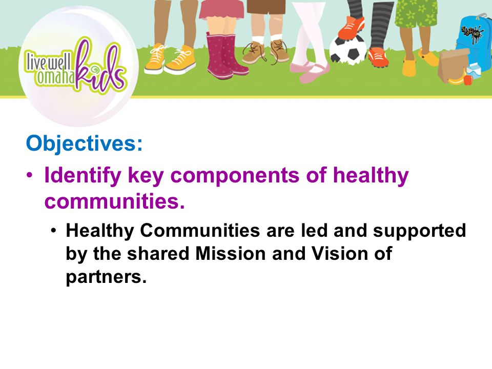 Objectives: Identify key components of healthy communities.