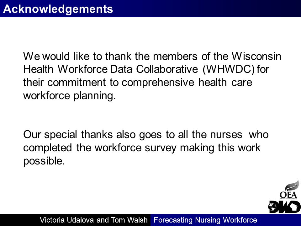 Victoria Udalova and Tom WalshForecasting Nursing Workforce Acknowledgements We would like to thank the members of the Wisconsin Health Workforce Data