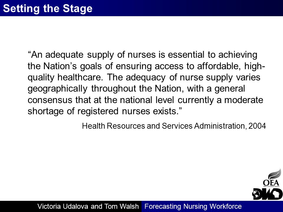 Victoria Udalova and Tom WalshForecasting Nursing Workforce Base Supply Model uses a constant ratio of RNs to the total population by gender in 13 age groups to project the future supply of RNs Scenario Supply Model lets users change the ratios by changing the factors that may influence supply: - Change in new graduates - Change in labor force participation - Change in retirement pattern - Change in net migration (in and out) The Wisconsin Model
