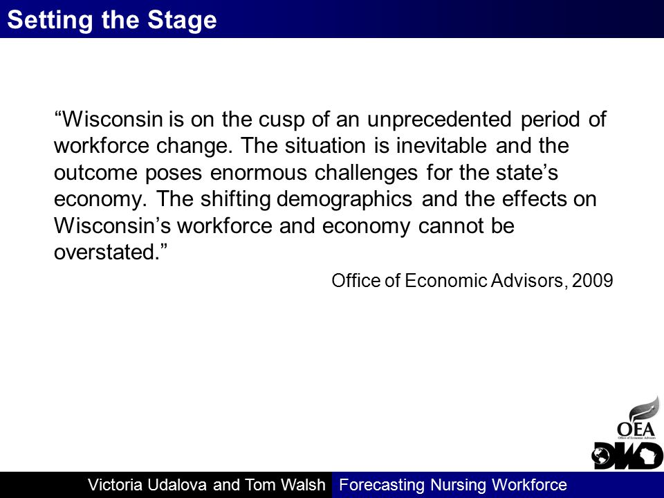 Victoria Udalova and Tom WalshForecasting Nursing Workforce Wisconsin is on the cusp of an unprecedented period of workforce change.