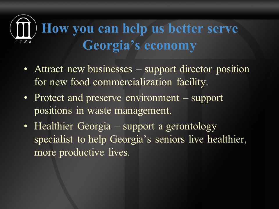 How you can help us better serve Georgia's economy Attract new businesses – support director position for new food commercialization facility.