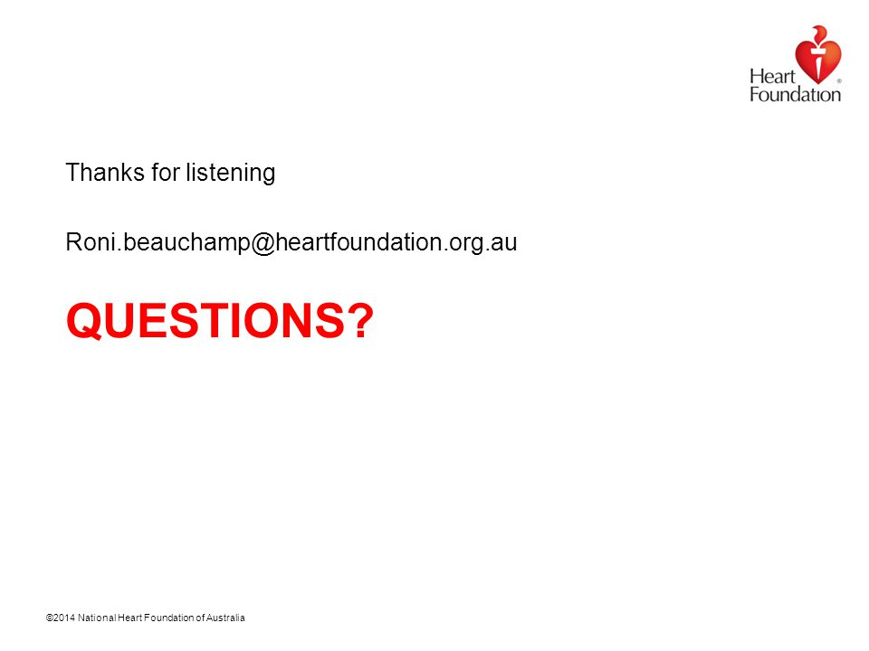 ©2014 National Heart Foundation of Australia QUESTIONS.