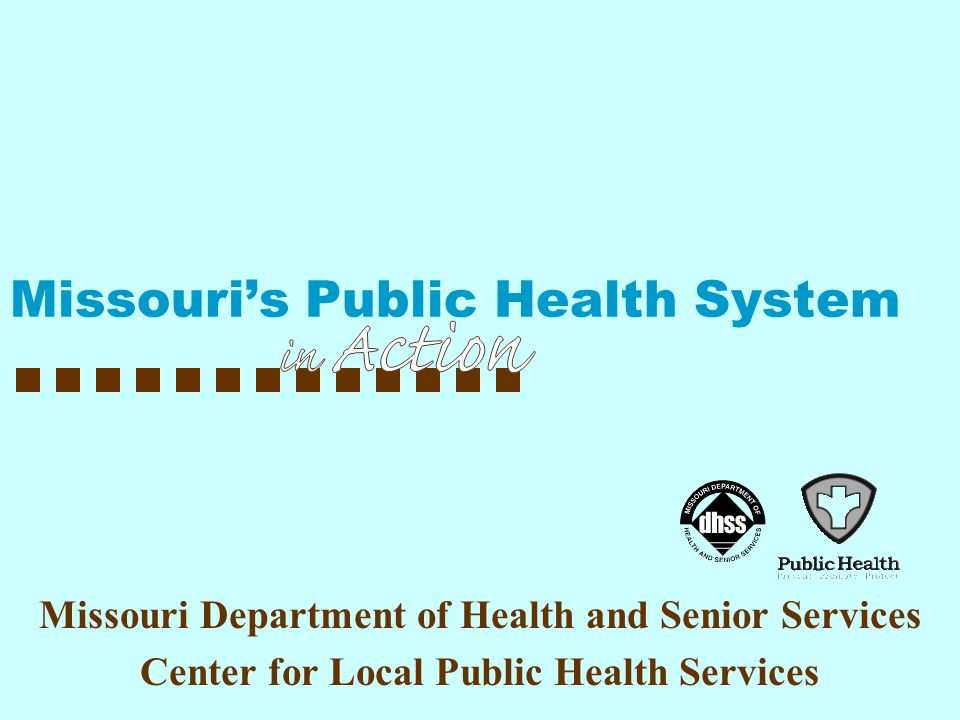 Missouri Department of Health and Senior Services Center for Local Public Health Services Missouri's Public Health System
