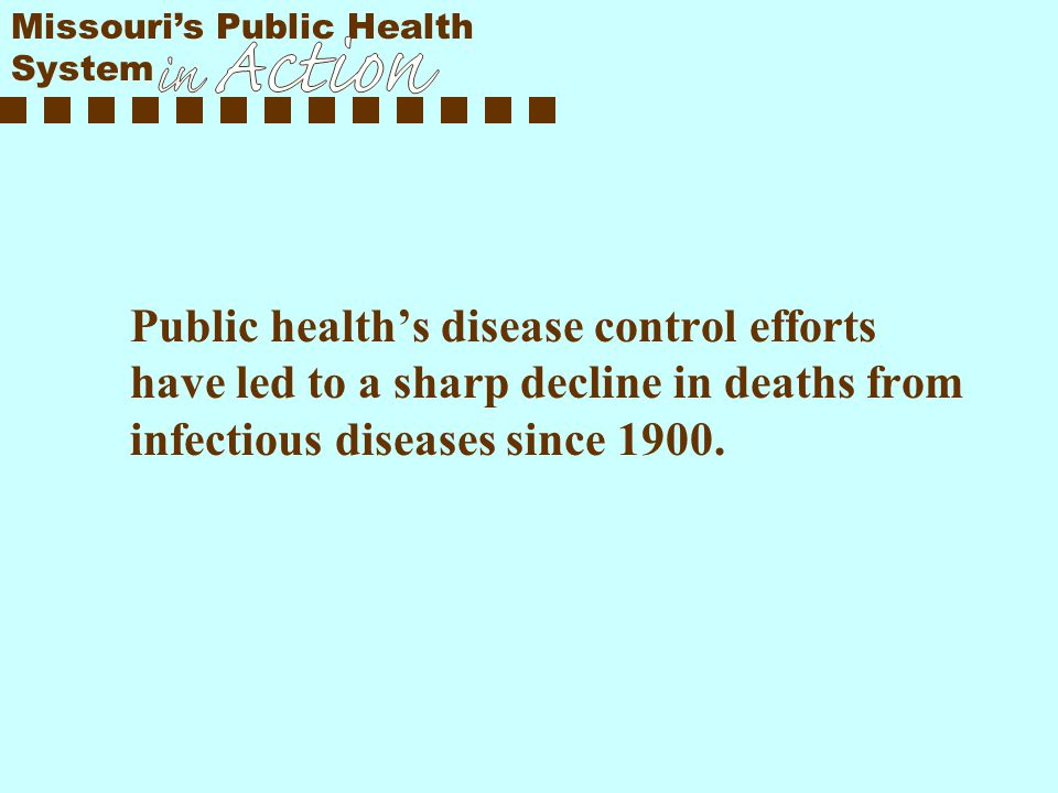 Public health's disease control efforts have led to a sharp decline in deaths from infectious diseases since 1900.