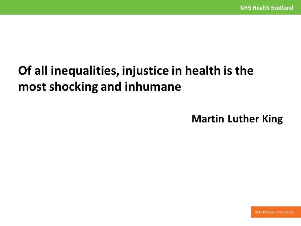 Of all inequalities, injustice in health is the most shocking and inhumane Martin Luther King