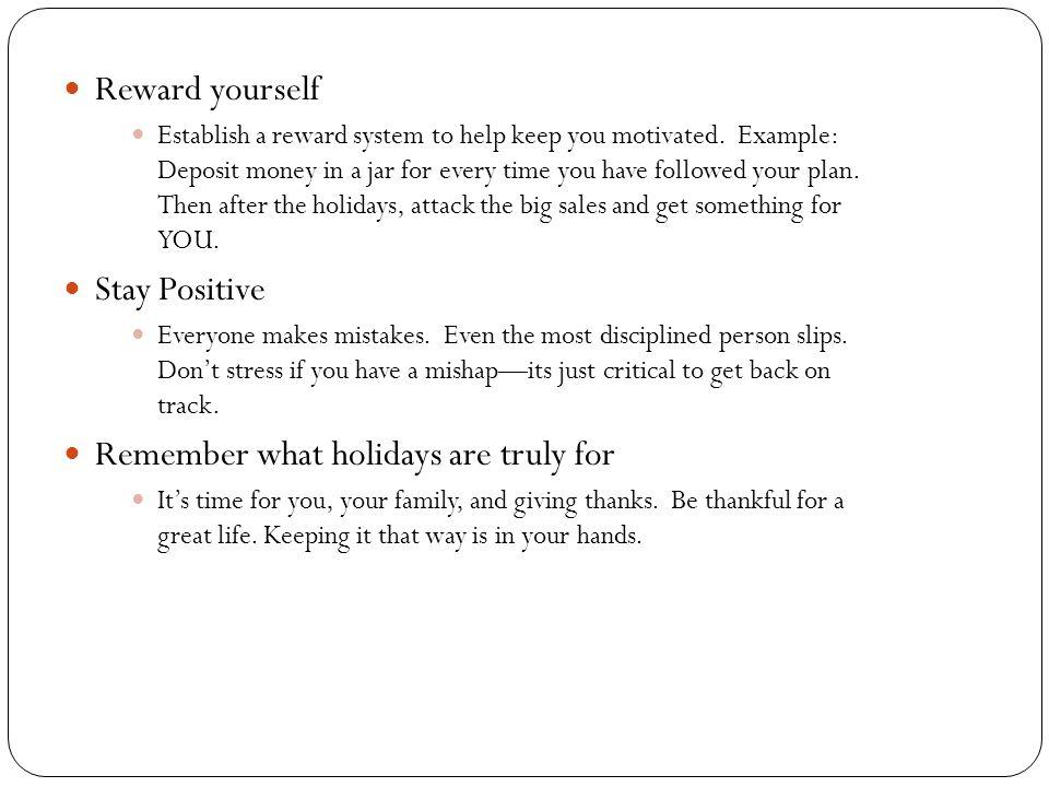 Reward yourself Establish a reward system to help keep you motivated.