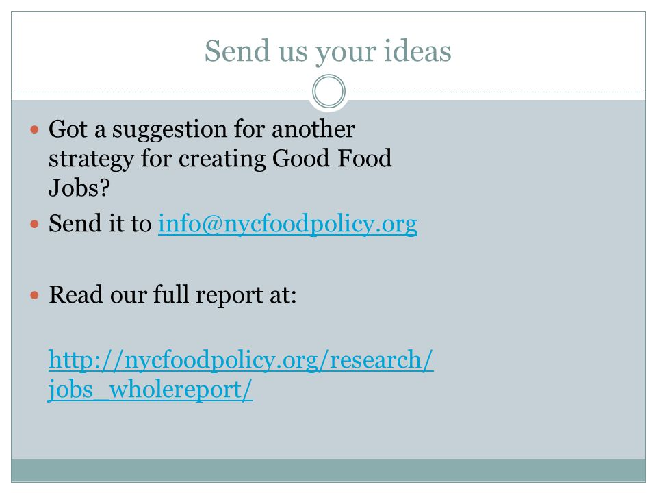 Send us your ideas Got a suggestion for another strategy for creating Good Food Jobs.