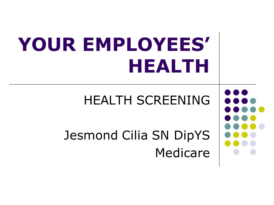 YOUR EMPLOYEES' HEALTH HEALTH SCREENING Jesmond Cilia SN DipYS Medicare