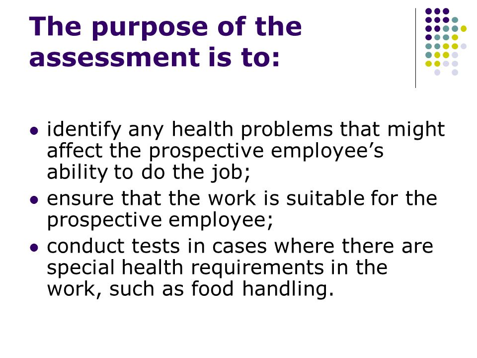 Pre employment health assessment will NOT: predict who will be poor attendees in the future.