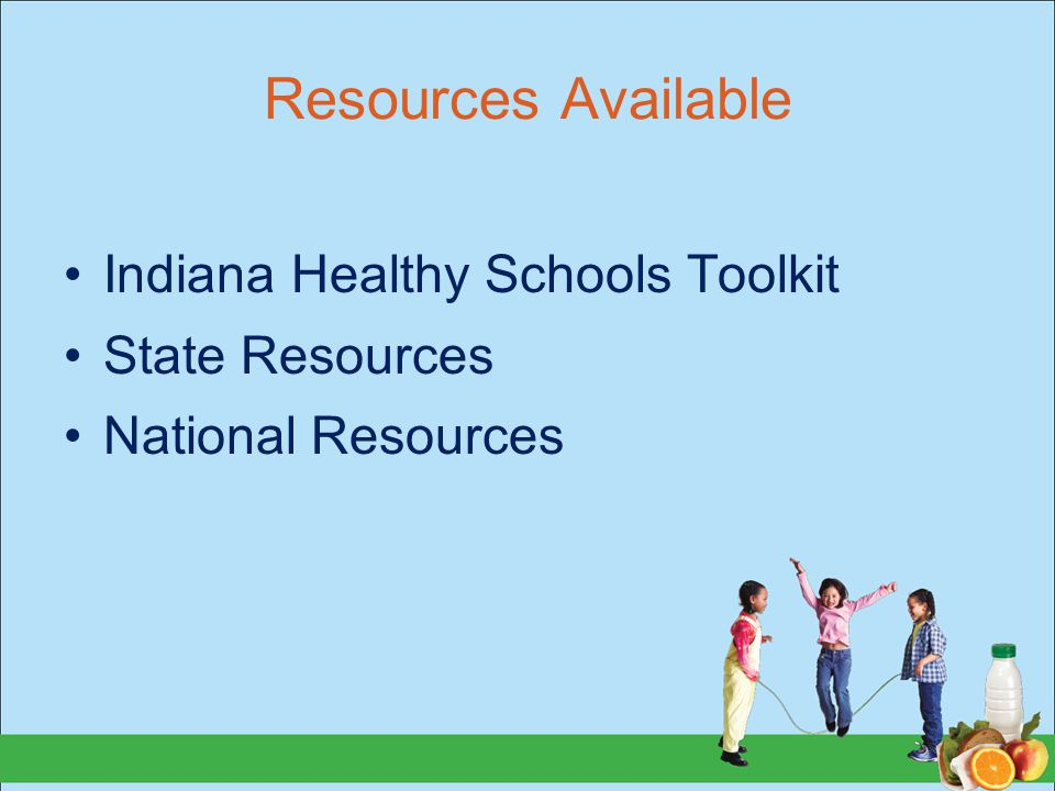 Resources Available Indiana Healthy Schools Toolkit State Resources National Resources
