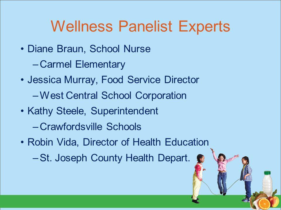 Wellness Panelist Experts Diane Braun, School Nurse –Carmel Elementary Jessica Murray, Food Service Director –West Central School Corporation Kathy St