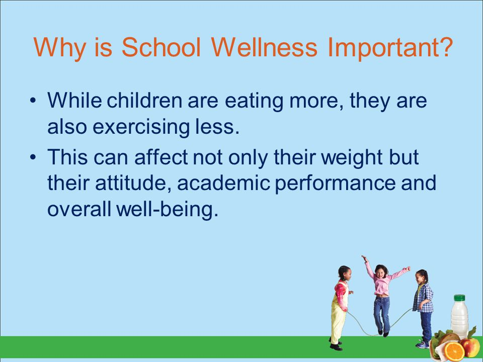 Why is School Wellness Important.While children are eating more, they are also exercising less.