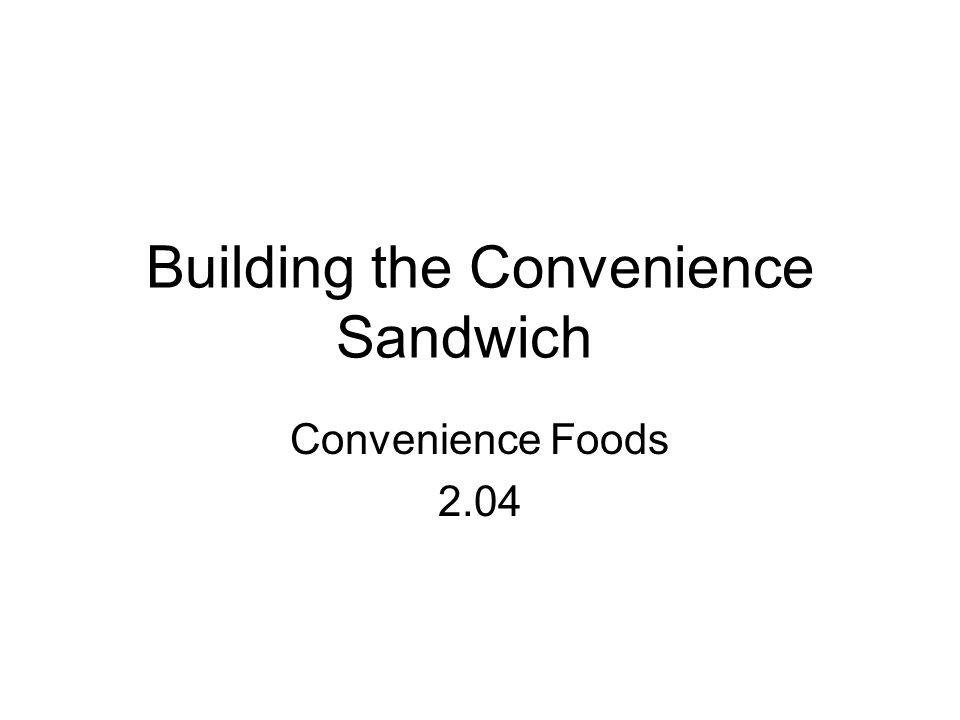 Building the Convenience Sandwich Convenience Foods 2.04