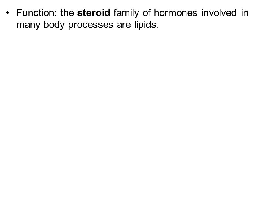 Function: the steroid family of hormones involved in many body processes are lipids.