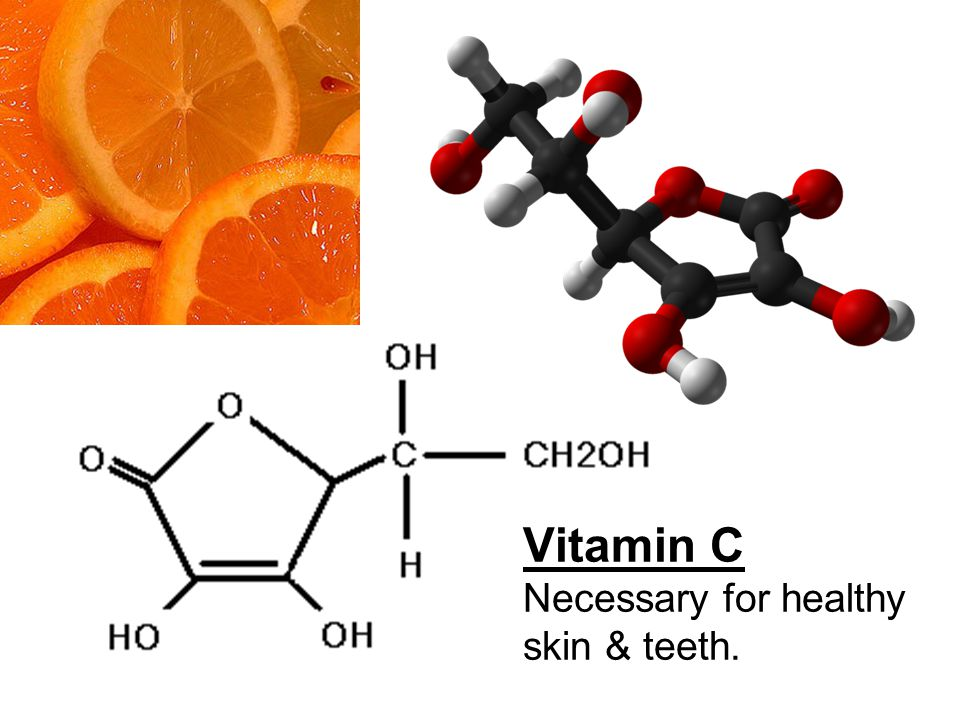 Vitamin C Necessary for healthy skin & teeth.