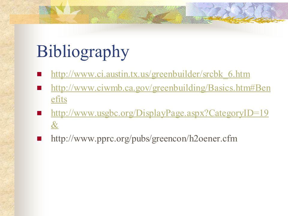 Bibliography http://www.ci.austin.tx.us/greenbuilder/srcbk_6.htm http://www.ciwmb.ca.gov/greenbuilding/Basics.htm#Ben efits http://www.ciwmb.ca.gov/gr