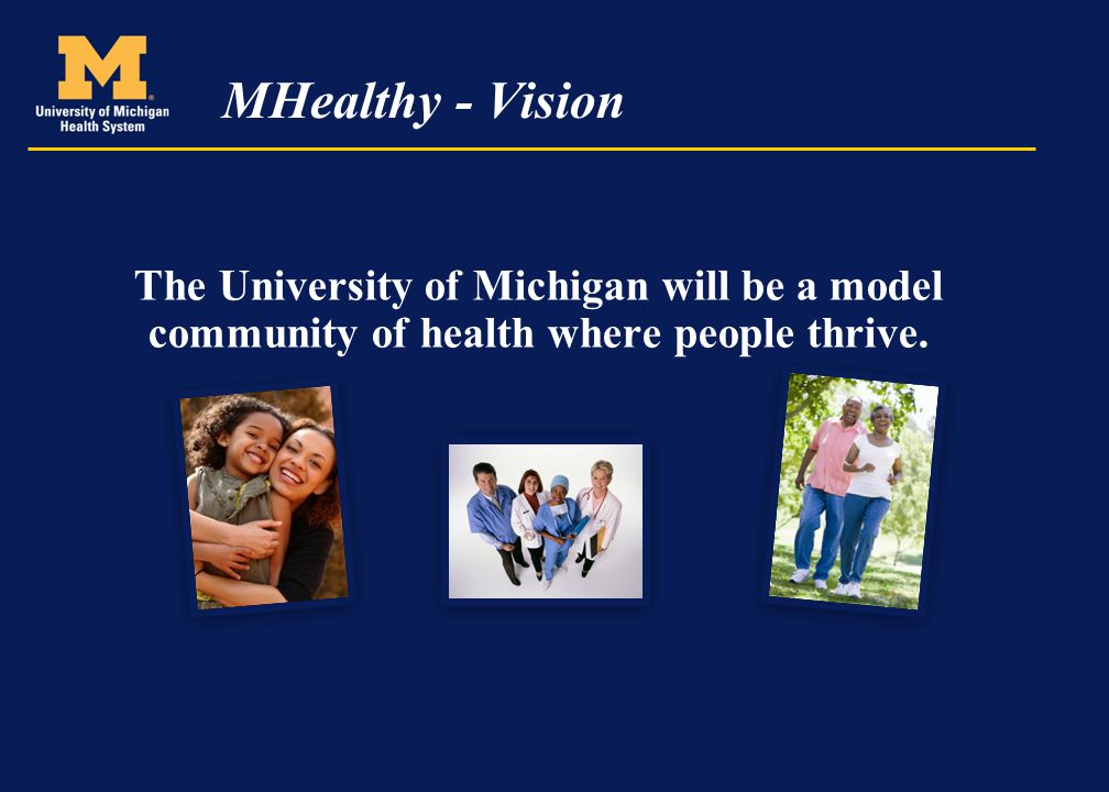 MHealthy - Vision The University of Michigan will be a model community of health where people thrive.