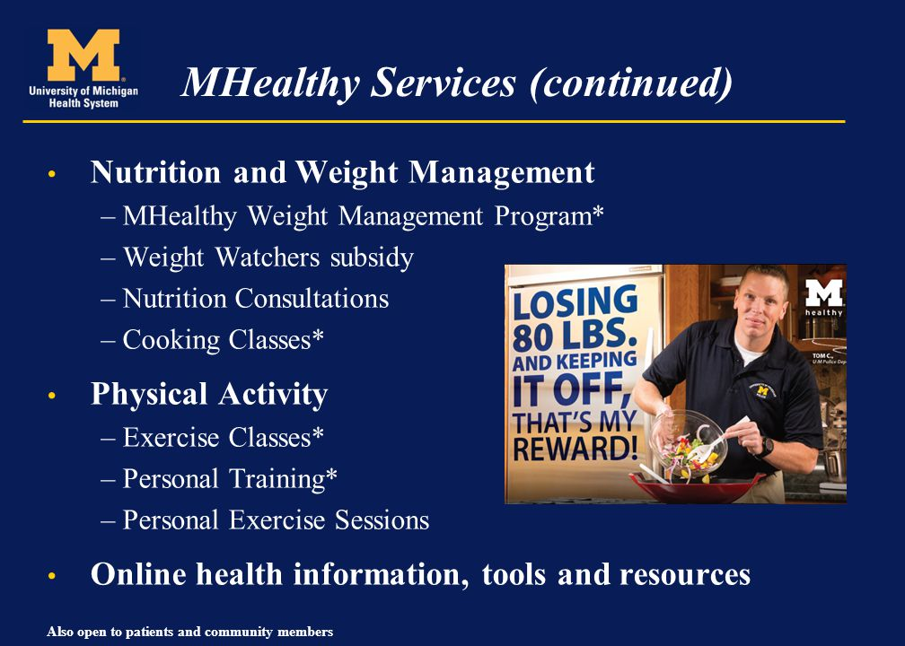 MHealthy Services (continued) Nutrition and Weight Management –MHealthy Weight Management Program* –Weight Watchers subsidy –Nutrition Consultations –