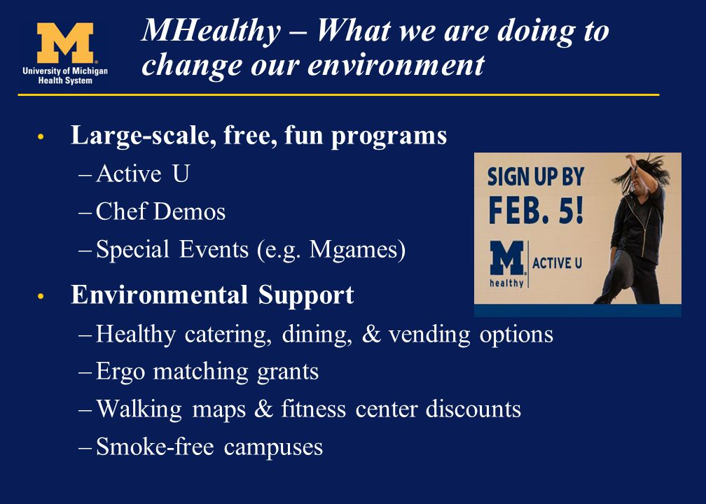 MHealthy – What we are doing to change our environment Large-scale, free, fun programs –Active U –Chef Demos –Special Events (e.g. Mgames) Environment