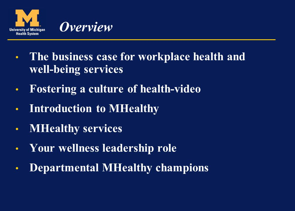 Overview The business case for workplace health and well-being services Fostering a culture of health-video Introduction to MHealthy MHealthy services
