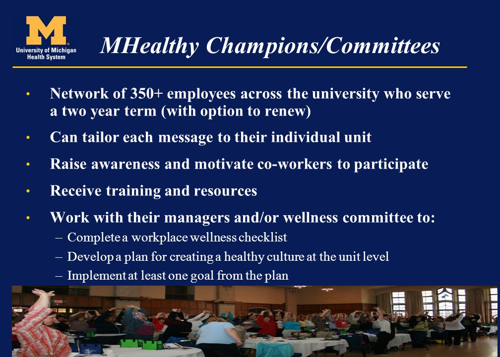 MHealthy Champions/Committees Network of 350+ employees across the university who serve a two year term (with option to renew) Can tailor each message