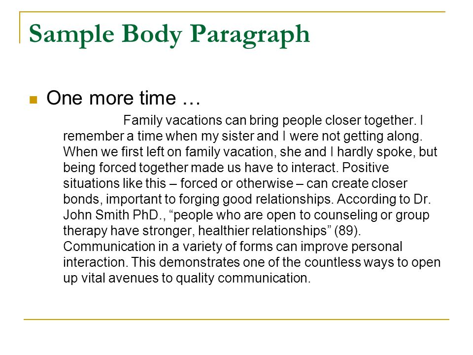 Sample Body Paragraph One more time … Family vacations can bring people closer together. I remember a time when my sister and I were not getting along
