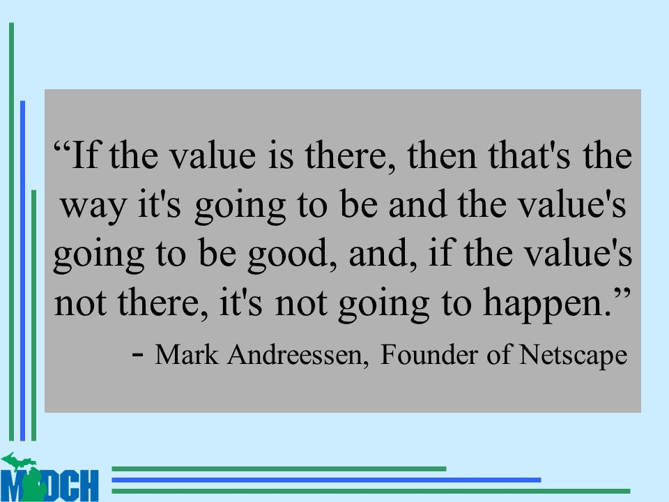 If the value is there, then that s the way it s going to be and the value s going to be good, and, if the value s not there, it s not going to happen. - Mark Andreessen, Founder of Netscape