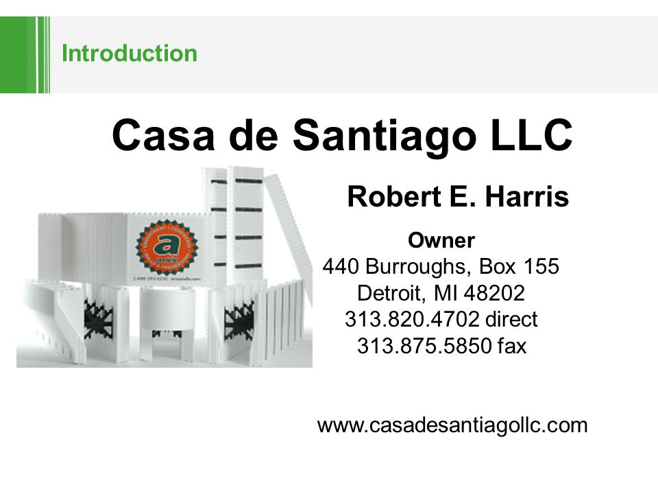 Introduction Casa de Santiago LLC Robert E. Harris Owner 440 Burroughs, Box 155 Detroit, MI 48202 313.820.4702 direct 313.875.5850 fax www.casadesanti