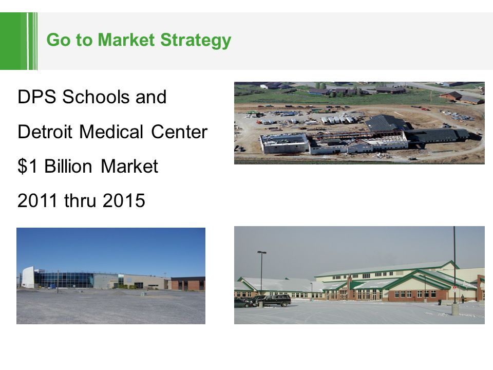 Go to Market Strategy DPS Schools and Detroit Medical Center $1 Billion Market 2011 thru 2015