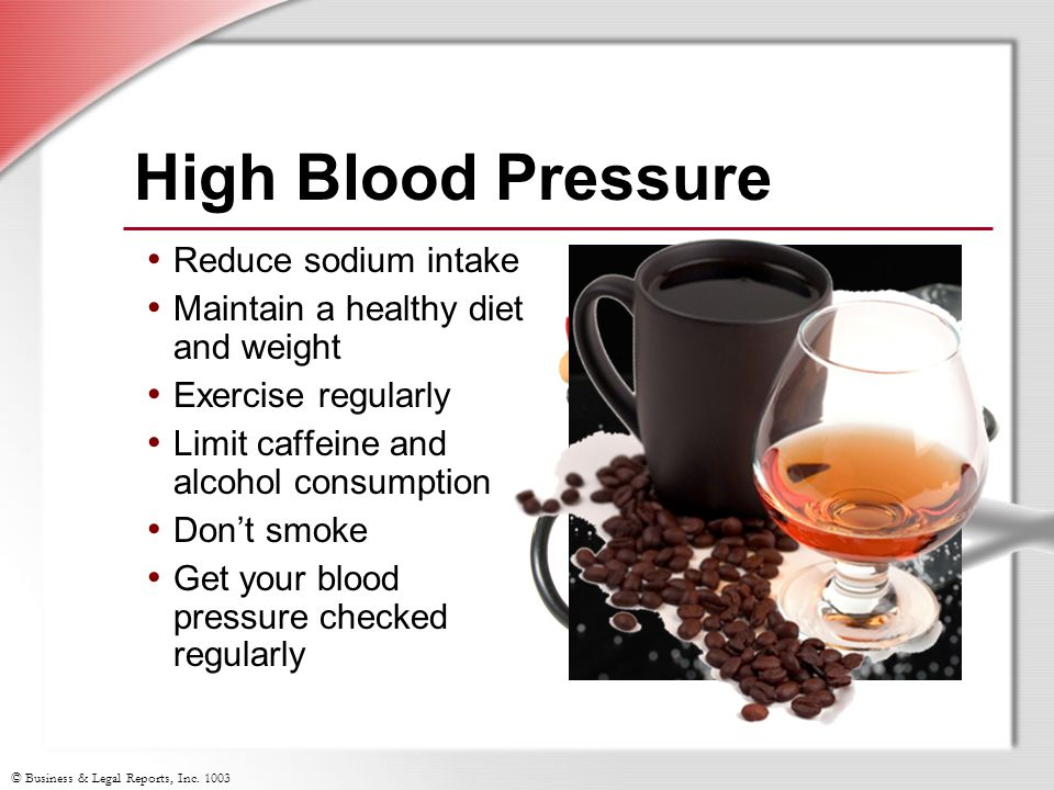 © Business & Legal Reports, Inc. 1003 High Blood Pressure Reduce sodium intake Maintain a healthy diet and weight Exercise regularly Limit caffeine an