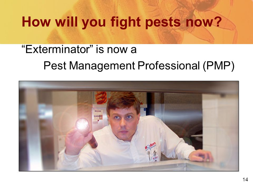 14 How will you fight pests now Exterminator is now a Pest Management Professional (PMP)