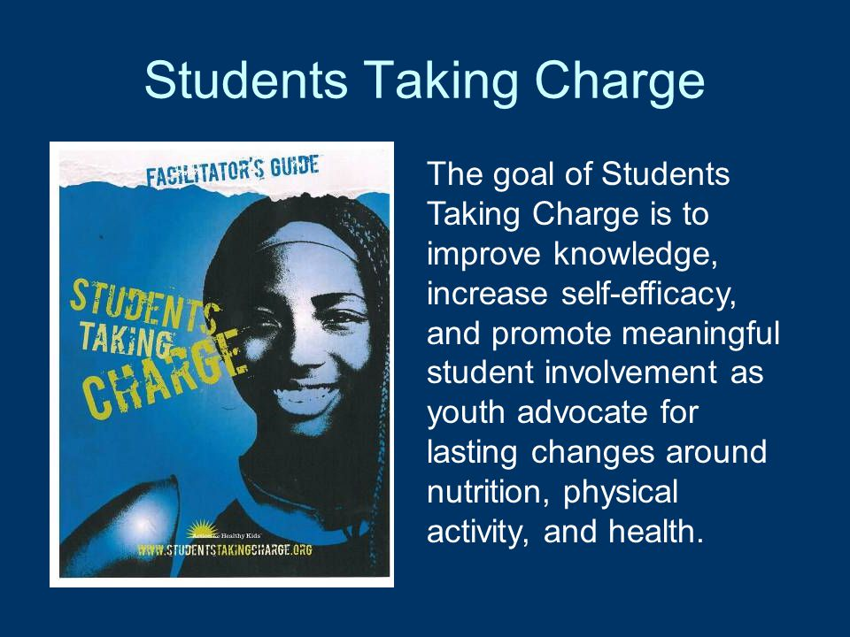 Students Taking Charge The goal of Students Taking Charge is to improve knowledge, increase self-efficacy, and promote meaningful student involvement