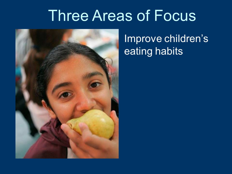 Three Areas of Focus Improve children's eating habits