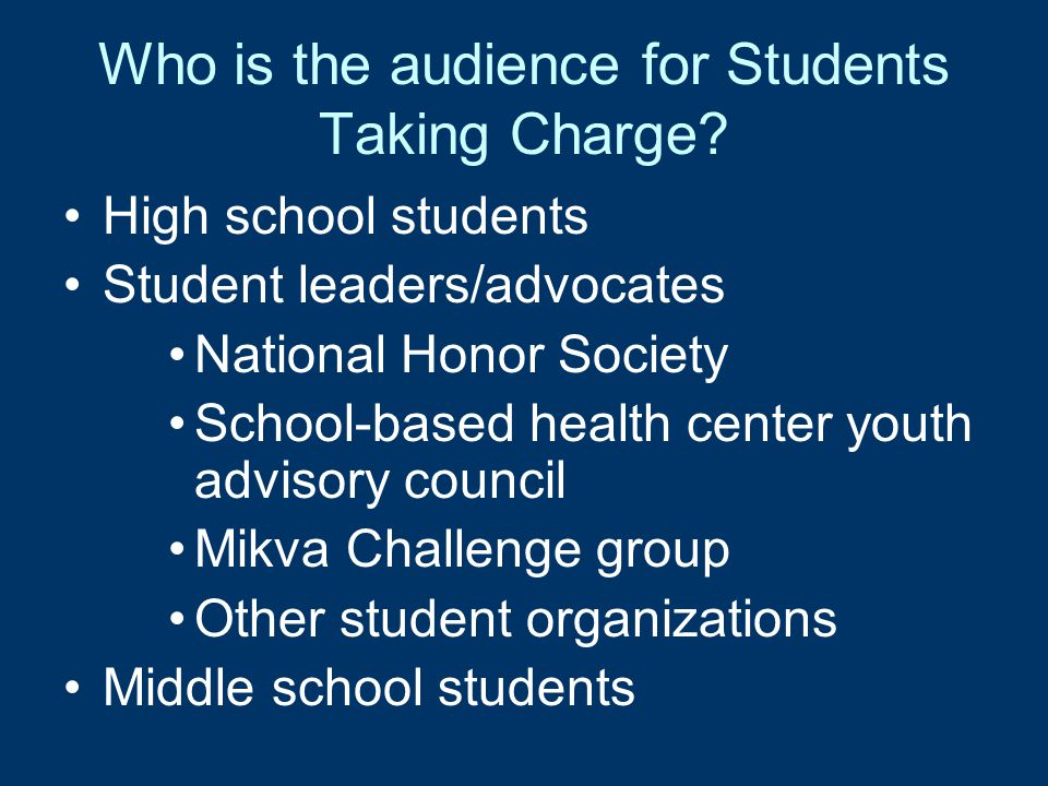 Who is the audience for Students Taking Charge? High school students Student leaders/advocates National Honor Society School-based health center youth