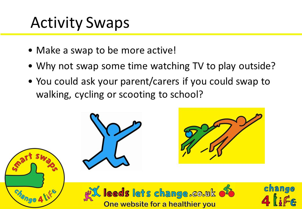 Make a swap to be more active. Why not swap some time watching TV to play outside.